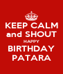KEEP CALM and SHOUT HAPPY BIRTHDAY PATARA - Personalised Poster A4 size