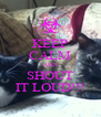 KEEP CALM AND SHOUT IT LOUD!!! - Personalised Poster A4 size