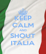 KEEP CALM AND SHOUT ITALIA - Personalised Poster A4 size