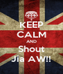 KEEP CALM AND Shout Jia AW!! - Personalised Poster A4 size
