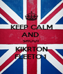 KEEP CALM AND  SHOUT KIKRTON FLEETO 1  - Personalised Poster A4 size