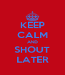 KEEP CALM AND SHOUT LATER - Personalised Poster A4 size