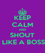 KEEP CALM AND SHOUT  LIKE A BOSS - Personalised Poster A4 size