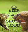 KEEP CALM AND SHOUT LOUD - Personalised Poster A4 size