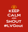 KEEP CALM AND SHOUT #LVGout  - Personalised Poster A4 size