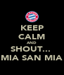KEEP CALM AND SHOUT...  MIA SAN MIA - Personalised Poster A4 size