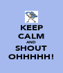KEEP CALM AND SHOUT OHHHHH! - Personalised Poster A4 size