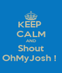 KEEP  CALM AND Shout OhMyJosh !  - Personalised Poster A4 size