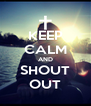 KEEP CALM AND SHOUT OUT - Personalised Poster A4 size
