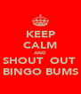 KEEP CALM AND SHOUT  OUT  BINGO BUMS - Personalised Poster A4 size