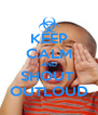 KEEP CALM AND SHOUT  OUTLOUD - Personalised Poster A4 size