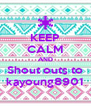 KEEP CALM AND Shout outs to kayoung8901 - Personalised Poster A4 size