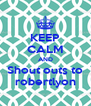 KEEP CALM AND Shout outs to robertlyon - Personalised Poster A4 size