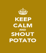 KEEP CALM AND SHOUT POTATO - Personalised Poster A4 size