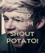 KEEP CALM AND SHOUT POTATO! - Personalised Poster A4 size