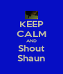 KEEP CALM AND Shout Shaun - Personalised Poster A4 size