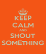 KEEP CALM AND SHOUT SOMETHING - Personalised Poster A4 size