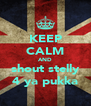 KEEP CALM AND shout stelly 4 ya pukka - Personalised Poster A4 size