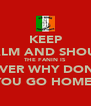 KEEP CALM AND SHOUT  THE FANIN IS OVER WHY DONT YOU GO HOME  - Personalised Poster A4 size