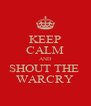 KEEP CALM AND SHOUT THE  WARCRY - Personalised Poster A4 size