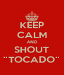 KEEP CALM AND SHOUT ¨TOCADO¨ - Personalised Poster A4 size