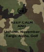 KEEP CALM AND SHOUT Uniform, November Tango, Alpha, Golf - Personalised Poster A4 size