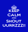 KEEP CALM AND SHOUT UURRZZZ!! - Personalised Poster A4 size
