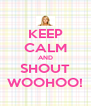 KEEP CALM AND SHOUT WOOHOO! - Personalised Poster A4 size