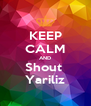 KEEP CALM AND Shout  Yariliz - Personalised Poster A4 size