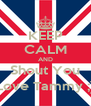 KEEP CALM AND Shout You Love Tammy ;) - Personalised Poster A4 size