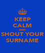 KEEP CALM AND SHOUT YOUR SURNAME - Personalised Poster A4 size