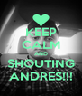 KEEP CALM AND SHOUTING ANDRES!!! - Personalised Poster A4 size