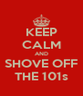 KEEP CALM AND SHOVE OFF THE 101s - Personalised Poster A4 size