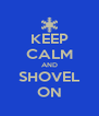 KEEP CALM AND SHOVEL ON - Personalised Poster A4 size