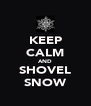 KEEP CALM AND SHOVEL SNOW - Personalised Poster A4 size
