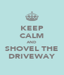 KEEP CALM AND SHOVEL THE DRIVEWAY - Personalised Poster A4 size