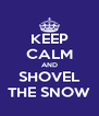 KEEP CALM AND SHOVEL THE SNOW - Personalised Poster A4 size