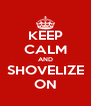 KEEP CALM AND SHOVELIZE ON - Personalised Poster A4 size