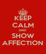 KEEP CALM AND  SHOW AFFECTION - Personalised Poster A4 size