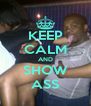KEEP CALM AND SHOW ASS - Personalised Poster A4 size