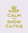 KEEP CALM AND SHOW CATTLE - Personalised Poster A4 size