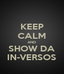 KEEP CALM AND SHOW DA IN-VERSOS - Personalised Poster A4 size