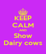 KEEP CALM AND Show Dairy cows - Personalised Poster A4 size