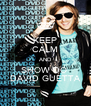 KEEP CALM AND SHOW DO  DAVID GUETTA - Personalised Poster A4 size