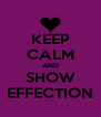 KEEP CALM AND SHOW EFFECTION - Personalised Poster A4 size
