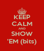 KEEP CALM AND SHOW 'EM (bits) - Personalised Poster A4 size