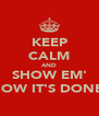 KEEP CALM AND SHOW EM' HOW IT'S DONE  - Personalised Poster A4 size