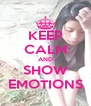 KEEP CALM AND SHOW EMOTIONS - Personalised Poster A4 size