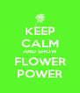KEEP CALM AND SHOW FLOWER POWER - Personalised Poster A4 size