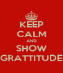 KEEP CALM AND SHOW GRATTITUDE - Personalised Poster A4 size